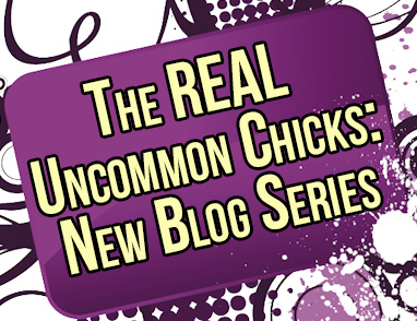 The REAL Uncommon Chicks: A New Blog Series