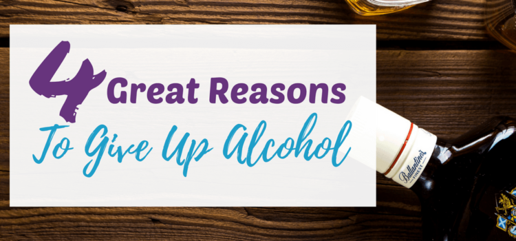 4 Great Reasons To Give Up Alcohol