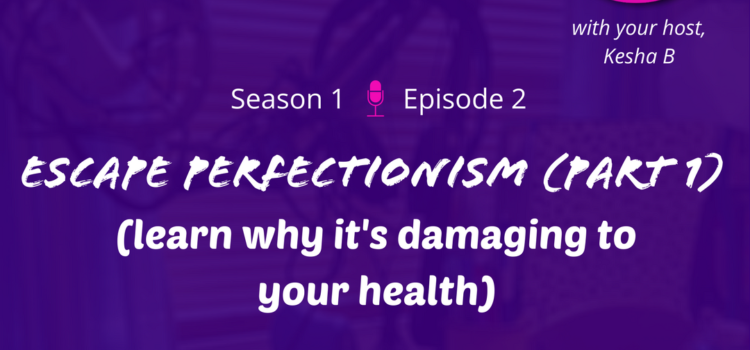 S1E2 – Escape Perfectionism (Part 1)