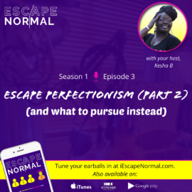 S1E3 – Escape Perfectionism (Part 2)