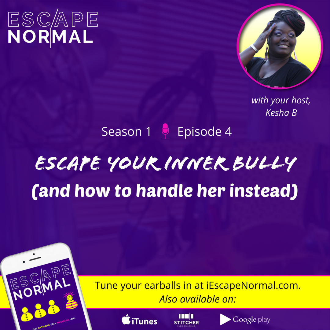 S1E4 – Escape Your Inner Bully (and how to handle her instead)