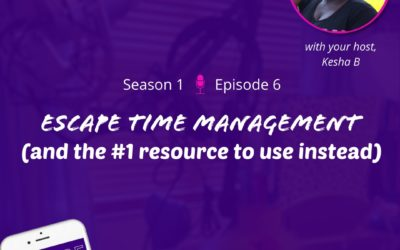 S1E6 – Escape Time Management (and the #1 resource to use instead)