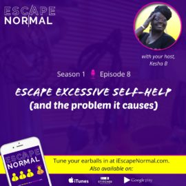 S1E8 – Escape Excessive Self-Help (and the problem it causes)