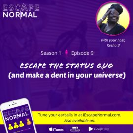 S1E9 – Escape The Status Quo (and make a dent in your universe)