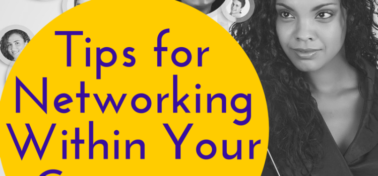 Back to the Basics: Tips for Networking Within Your Company