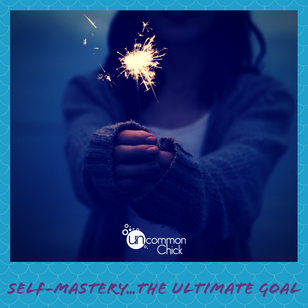 Self-mastery...the ultimate personal goal