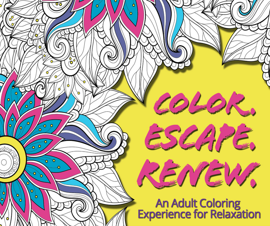 Color. Escape. Renew. An Adult Coloring Experience for Relaxation