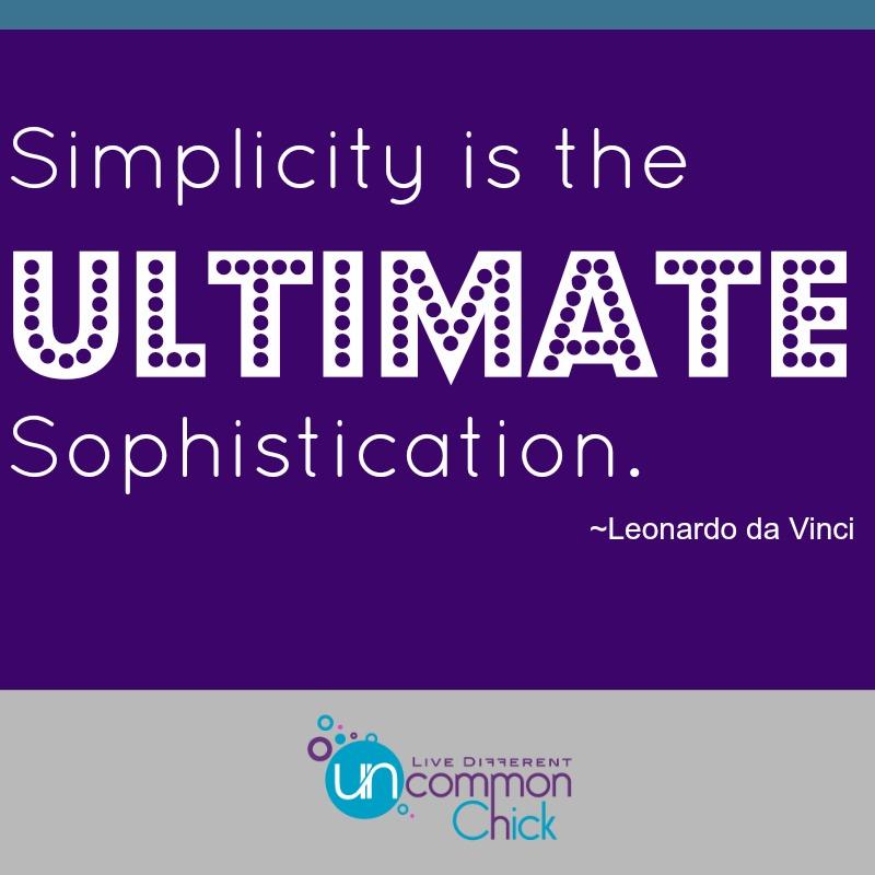 Simplicity is the ultimate sophistication. Quote by Leonardo da Vinci.