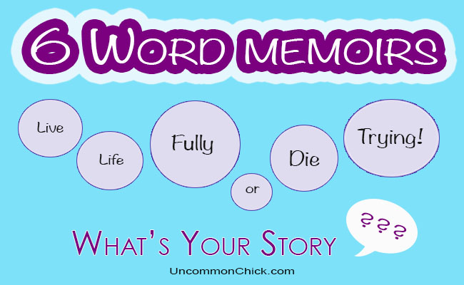 Six word memoirs - Uncommon Chick...what's yours?