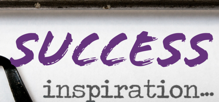 A Few Inspirational Words About Success…