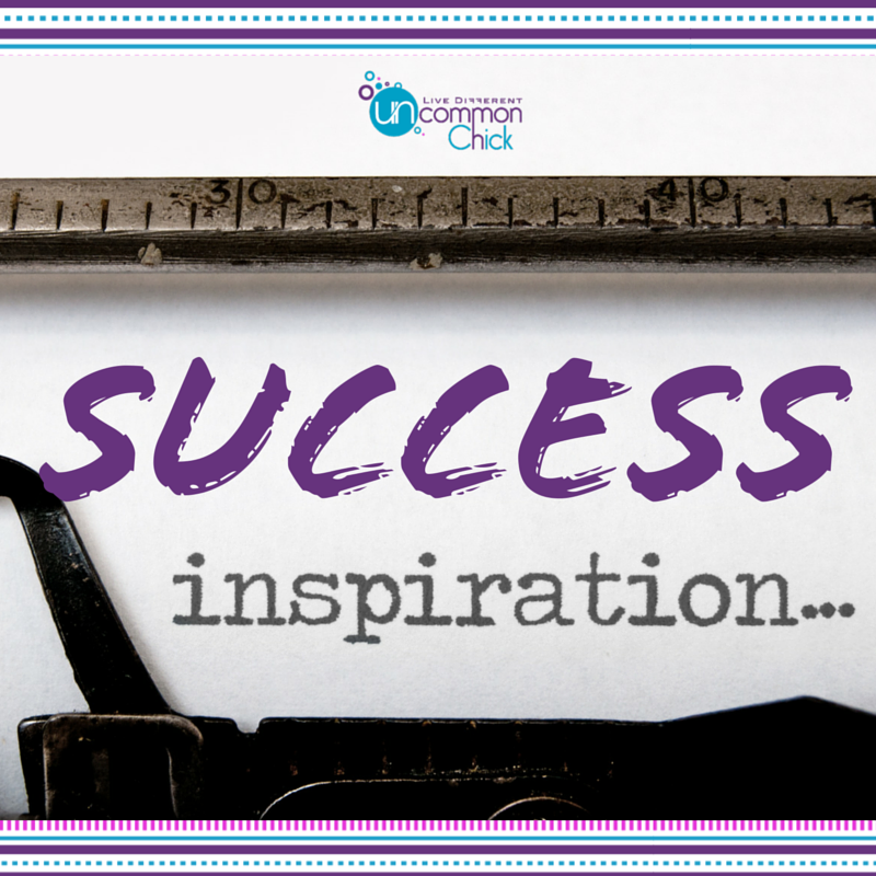 A Few Inspirational Words About Success Uncommon Chick Inspiration Inspirational Words