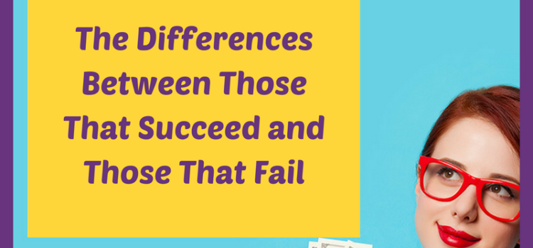 The Differences Between Those That Succeed and Those That Fail