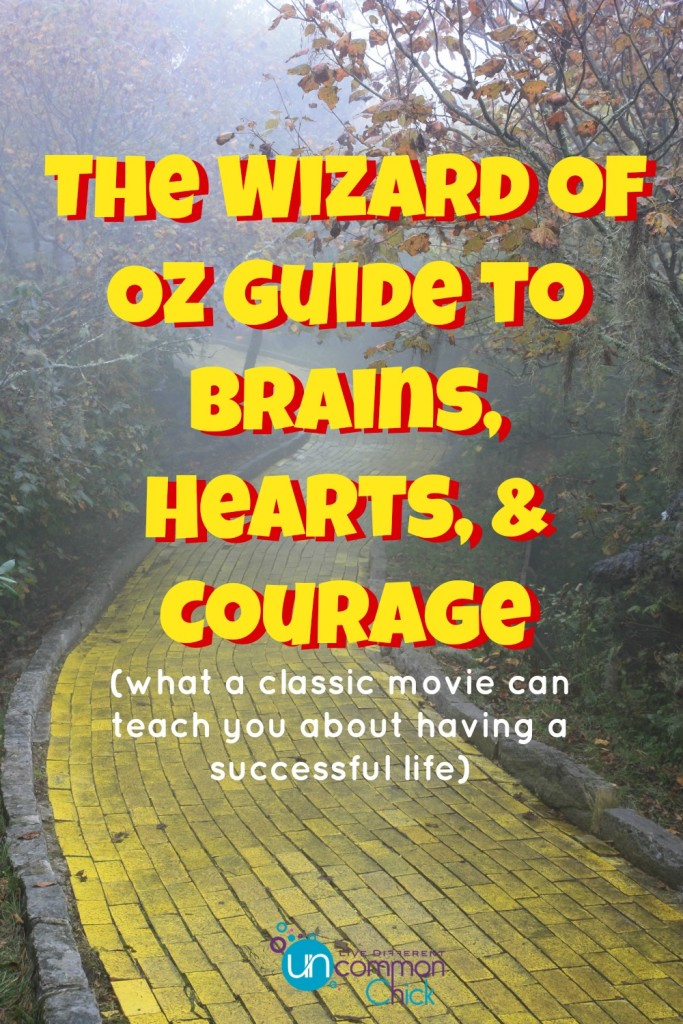 The Wizard of Oz guide to brains, hearts, and courage....what a classic movie can teach you about having a successful life.