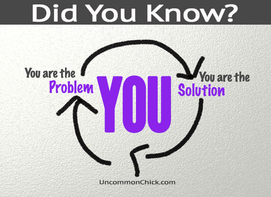 You are the problem AND the solution!