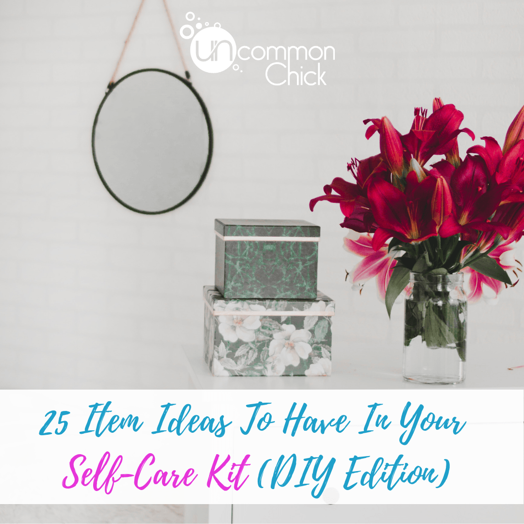 25 Item Ideas To Have In Your Self Care Kit Diy Edition Uncommon Chick