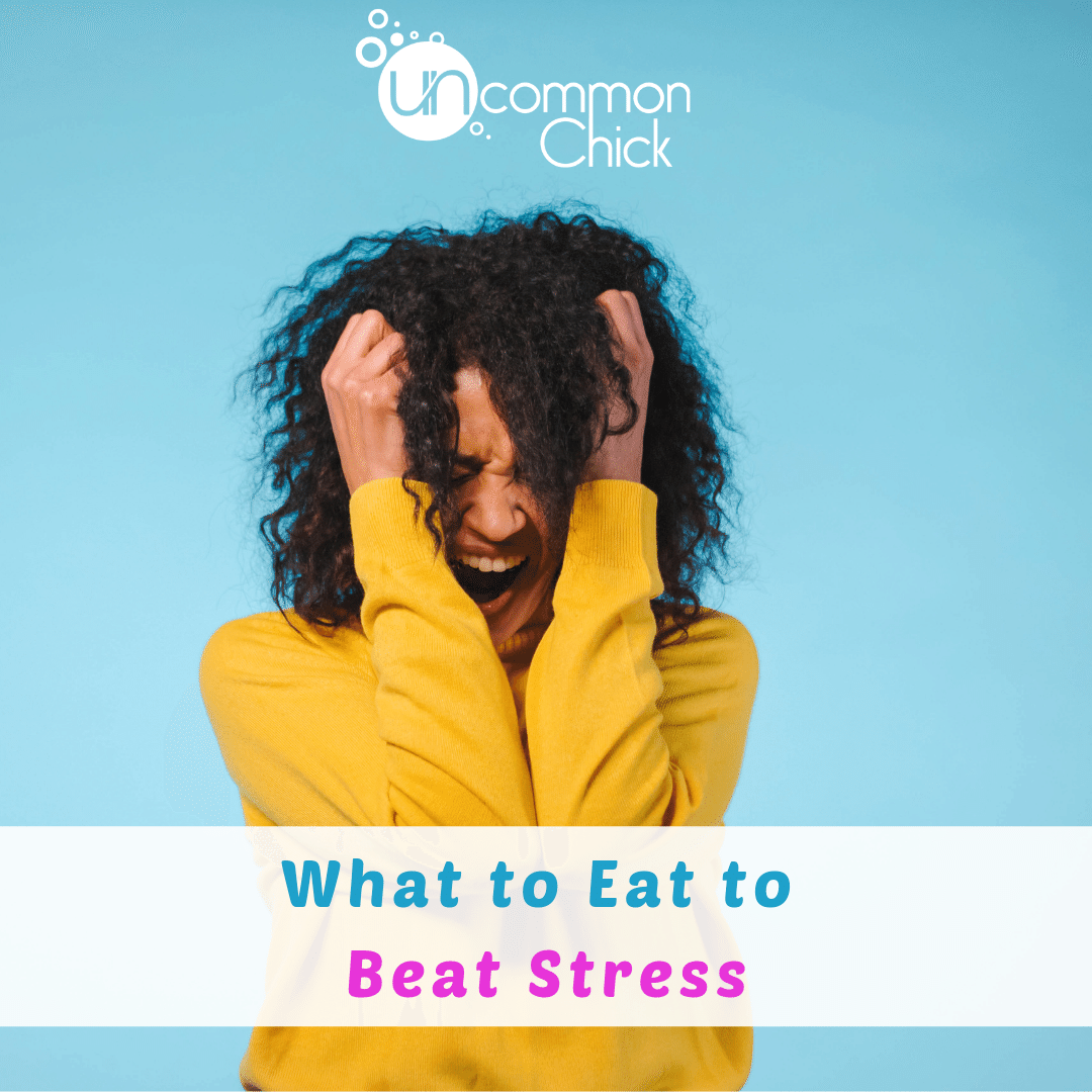 What to Eat to Beat Stress - Uncommon Chick