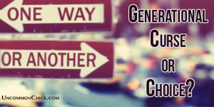 What Generational Curses Do You Have The Power To Break